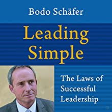 Leading Simple: The Laws of Successful Leadership Audiobook by Bodo Schäfer Narrated by Troy W. Hudson
