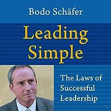 Leading Simple: The Laws of Successful Leadership | Livre audio Auteur(s) : Bodo Schäfer Narrateur(s) : Troy W. Hudson