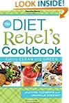 The Diet Rebel's Cookbook: Eating Cle...