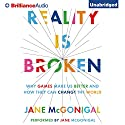 Reality Is Broken: Why Games Make Us Better and How They Can Change the World (       UNABRIDGED) by Jane McGonigal Narrated by Julia Whelan