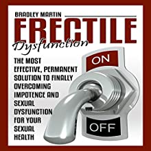 Erectile Dysfunction: The Most Effective, Permanent Solution to Finally Overcoming Impotence and Sexual Dysfunction for Your Sexual Health | Livre audio Auteur(s) : Bradley Martin Narrateur(s) : James Young