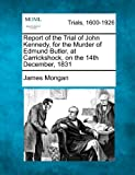 img - for Report of the Trial of John Kennedy, for the Murder of Edmund Butler, at Carrickshock, on the 14th December, 1831 book / textbook / text book