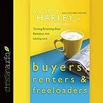 Buyers, Renters, & Freeloaders: Turning Revolving-Door Romance into Lasting Love | Willard F. Harley