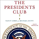 The Presidents Club: Inside the World's Most Exclusive Fraternity (       UNABRIDGED) by Nancy Gibbs, Michael Duffy Narrated by Bob Walter