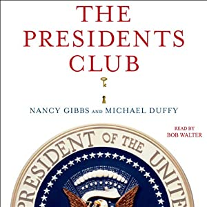 The Presidents Club: Inside the World's Most Exclusive Fraternity | [Nancy Gibbs, Michael Duffy]