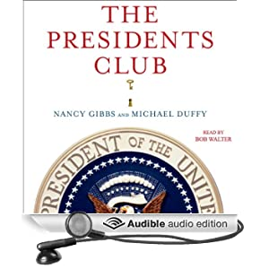 The Presidents Club: Inside the World's Most Exclusive Fraternity (Unabridged)