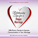 Relationship Tips for a Happy Marriage: Little-Known Secrets to Improve Communication in Your Marriage: The Marriage Guide Series, Book 2 | Beth Banning,Neill Gibson