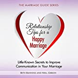 Relationship Tips for a Happy Marriage: Little-Known Secrets to Improve Communication in Your Marriage: The Marriage Guide Series, Book 2