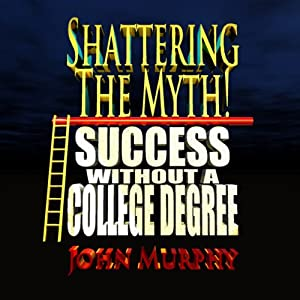 Success Without a College Degree: Shattering the Myth | [John Murphy]
