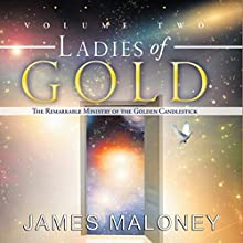 Ladies of Gold, Volume Two: The Remarkable Ministry of the Golden Candlestick Audiobook by James Maloney Narrated by Deb Thomas