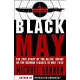 Black May: The Epic Story of the Allies' Defeat of the German U-Boats in May 1943 ~ Michael Gannon