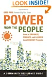 Power from the People: How to Organize, Finance, and Launch Local Energy Projects (Community Resilience Guides)