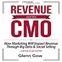 Revenue and the CMO: How Marketing Will Impact Revenue Through Big Data & Social Selling Audiobook by Glenn Gow Narrated by Jessica Geffin