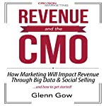 Revenue and the CMO: How Marketing Will Impact Revenue Through Big Data & Social Selling | Glenn Gow