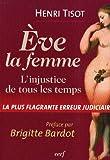echange, troc Henri Tisot - Eve, la femme : L'injustice de tous les temps, La plus flagrante erreur judiciaire