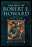 GRIM LANDS - The Best of Robert E. Howard Volume (2) Two: By This Axe I Rule; The King and the Oak; The Mirrors of Tuzun Thune; The Tower of the Elephant; Which Will Scarcely be Understood; Wings in the Night; Solomon Kanes Homecoming; Lord of Samarcand