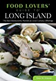 Food Lovers Guide to® Long Island: The Best Restaurants, Markets & Local Culinary Offerings (Food Lovers Series)