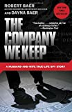 The Company We Keep: A Husband-and-Wife True-Life Spy Story (0307588157) by Baer, Robert