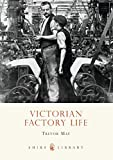 img - for Victorian Factory Life (Shire Library) book / textbook / text book