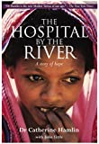 img - for The Hospital by the River: A Story of Hope book / textbook / text book