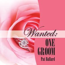 Wanted: One Groom (       UNABRIDGED) by Pat Ballard Narrated by Joy Nash