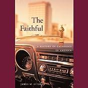 The Faithful: A History of Catholics in America | [James M. O'Toole]