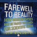 Farewell to Reality: How Modern Physics Has Betrayed the Search for Scientific Truth (       UNABRIDGED) by Jim Baggott Narrated by Philip Rose