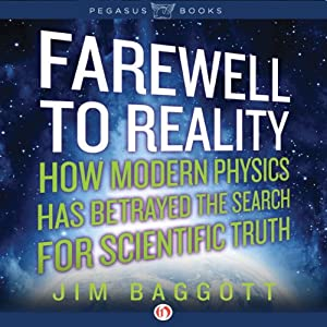 Farewell to Reality: How Modern Physics Has Betrayed the Search for Scientific Truth | [Jim Baggott]