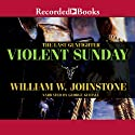Violent Sunday Audiobook by William W. Johnstone Narrated by George Guidall