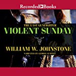 Violent Sunday (       UNABRIDGED) by William W. Johnstone Narrated by George Guidall
