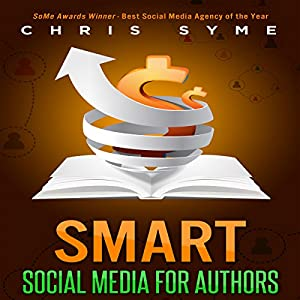 SMART Social Media for Authors: The Practical Guide for Anyone to Sell More Books Audiobook