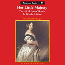 Her Little Majesty: The Life of Queen Victoria | Livre audio Auteur(s) : Carolly Erickson Narrateur(s) : Nelson Runger