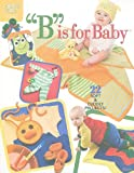 img - for B Is for Baby (Annie's Attic: Crochet) book / textbook / text book