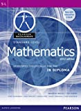 Standard Level Mathematics: Developed Specifically for the IB Diploma (Pearson Baccalaureate)