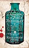 Elizabeth Cooke The Damnation of John Donellan: A mysterious case of death and scandal in Georgian England