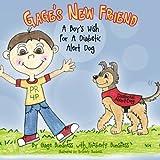 Gage's New Friend: A Boy's Wish For A Diabetic Alert Dog