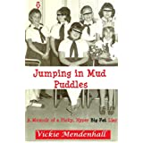 Jumping in Mud Puddles: A Memoir of a Picky, Hyper, Big Fat Liar ~ Vickie Mendenhall