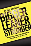 Bigger Leaner Stronger: The Simple Science of Building the Ultimate Male Body (Build Healthy Muscle Series)