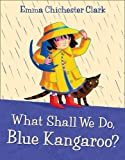 Emma Chichester Clark What Shall We Do, Blue Kangaroo (Blue Kangaroo Book & CD)