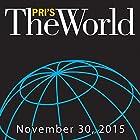 The World, November 30, 2015  von Marco Werman Gesprochen von: Marco Werman