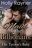 Maid To The Billionaire: The Tycoon's Baby (Contemporary Romance Novel)