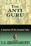 img - for The Anti Guru: A Selection Of His Greatest Talks book / textbook / text book