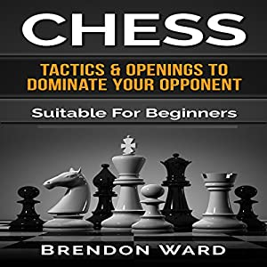 Chess: Tactics & Openings to Dominate Your Opponent Audiobook