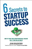 img - for 6 Secrets to Startup Success: How to Turn Your Entrepreneurial Passion into a Thriving Business book / textbook / text book