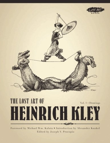 The Lost Art of Heinrich Kley, Volume 1: Drawings