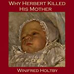 Why Herbert Killed His Mother | Winifred Holtby