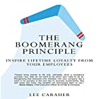 The Boomerang Principle: Inspire Lifetime Loyalty from Your Employees Hörbuch von Lee Caraher Gesprochen von: Lee Caraher