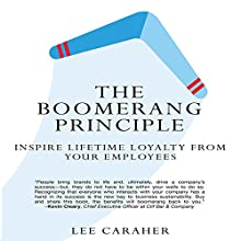 The Boomerang Principle: Inspire Lifetime Loyalty from Your Employees Audiobook by Lee Caraher Narrated by Lee Caraher