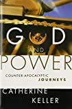 God and Power: Counter-Apocalyptic Journeys (0800637275) by Keller, Catherine