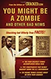 By Cracked.com - You Might Be a Zombie and Other Bad News: Shocking but Utterly True Facts (11/28/10)